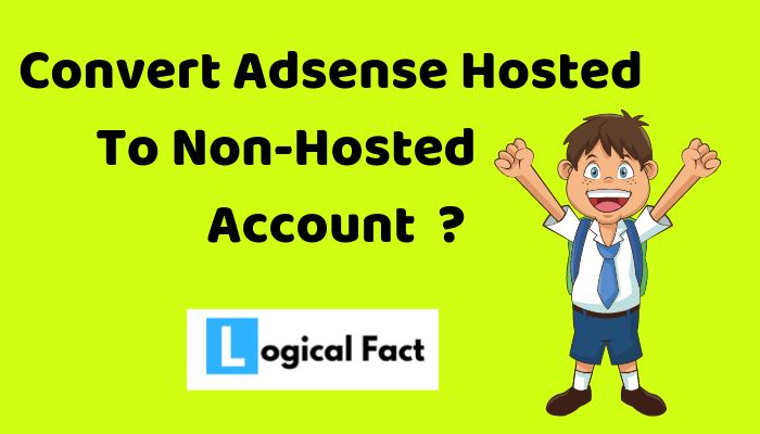 Adsense Hosted Account ko Non-Hosted Account Me Covert Kaise Kare
