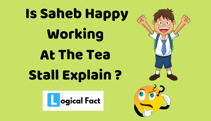 Is Saheb Happy Working at The Tea Stall Explain