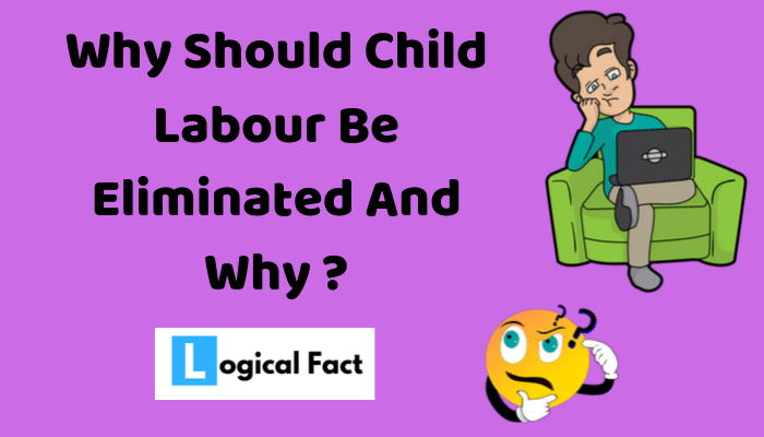 Why Should Child Labour Be Eliminated and how ?